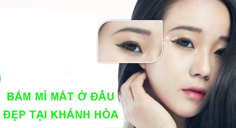 Bấm Mí Mắt Ở Đâu Đẹp Tại Khánh Hòa