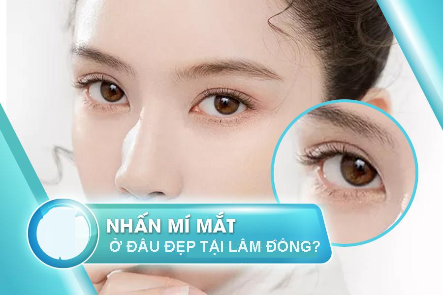 Bấm Mí Mắt Ở Đâu Đẹp Tại Lâm Đồng?
